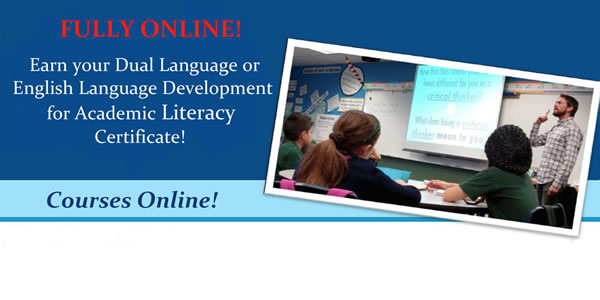 Earn your Dual Language or English Language Development for Academic Literacy Certificate ONLINE!