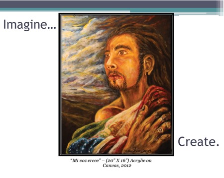"Painting by Diego ""Mi voz crece"" – (20"" X 16"") Acrylic on Canvas, 2012 with heading words Imagine and Create"