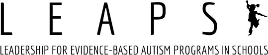 LEAPS: Leadership for Evidence-based Autism Programs in Schools