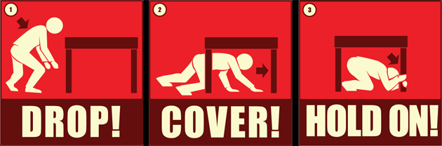 During earthquakes, be sure to drop, cover and hold on.