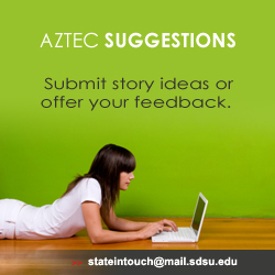 Aztec Suggestions: Click to submit story ideas or offer your feedback to stateintouch@mail.sdsu.edu