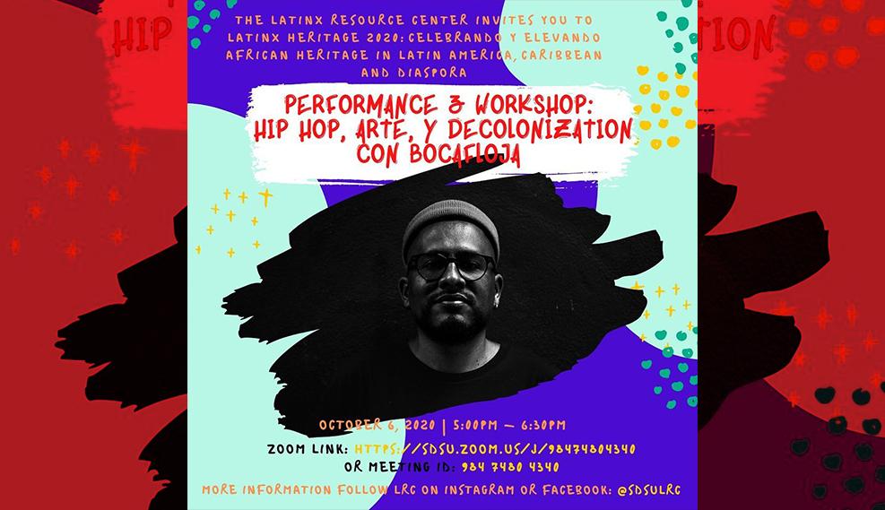 Performance & Workshop: Hip Hop, Arte, y decolonization con bocafloja, Oct 8, 5pm zoom link: https://sdsu.zoom.us/j/98474804340