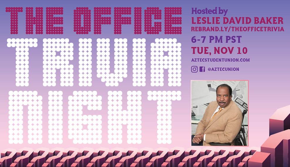 the office trivia night hosted by Leslie David Baker rebrand.ly/theofficetrivia 6-7 pm pst tue, nov 10 aztecstudentunion.com