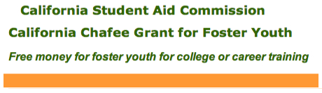 California Student Aid Commission - California Chafee Grant for Foster Youth - Free money for foster youth for college or career training